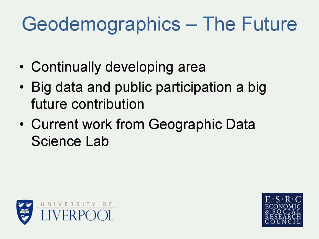 Geodemographics – The Future • Continually dev...