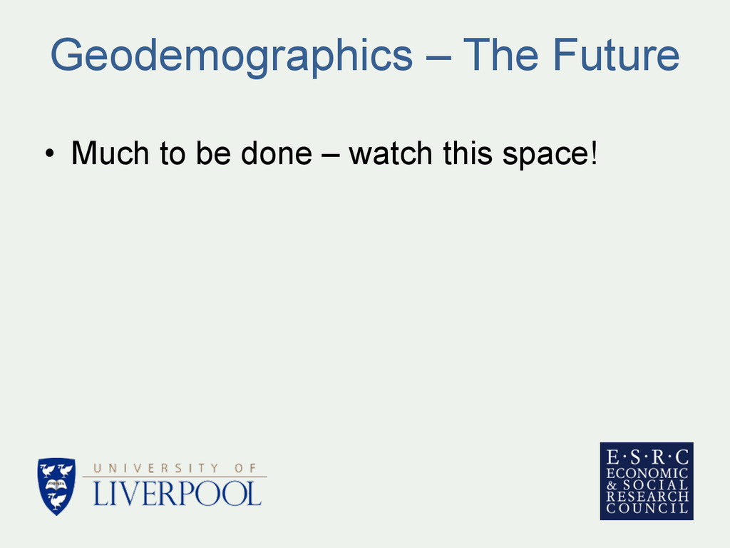 Geodemographics – The Future • Much to be done...