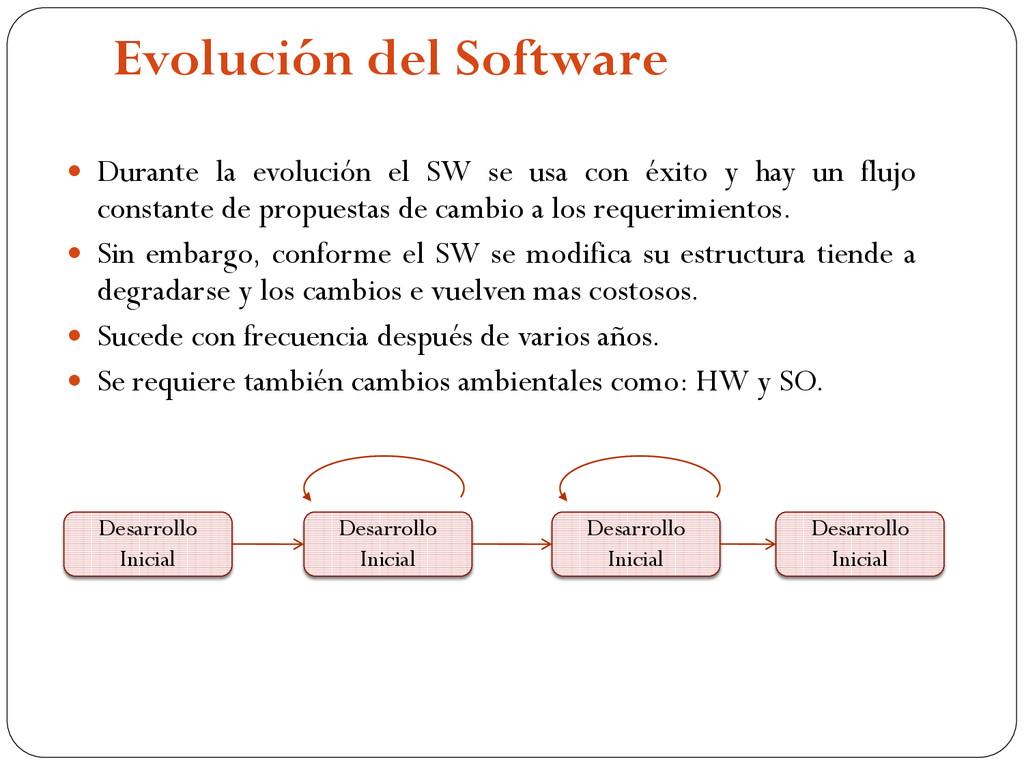Evolución del Software  Durante la evolución e...