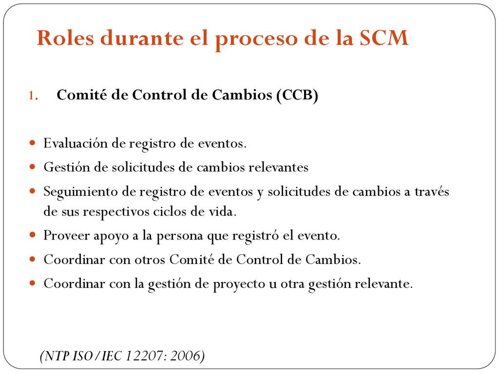 Roles durante el proceso de la SCM 1. Comité de...