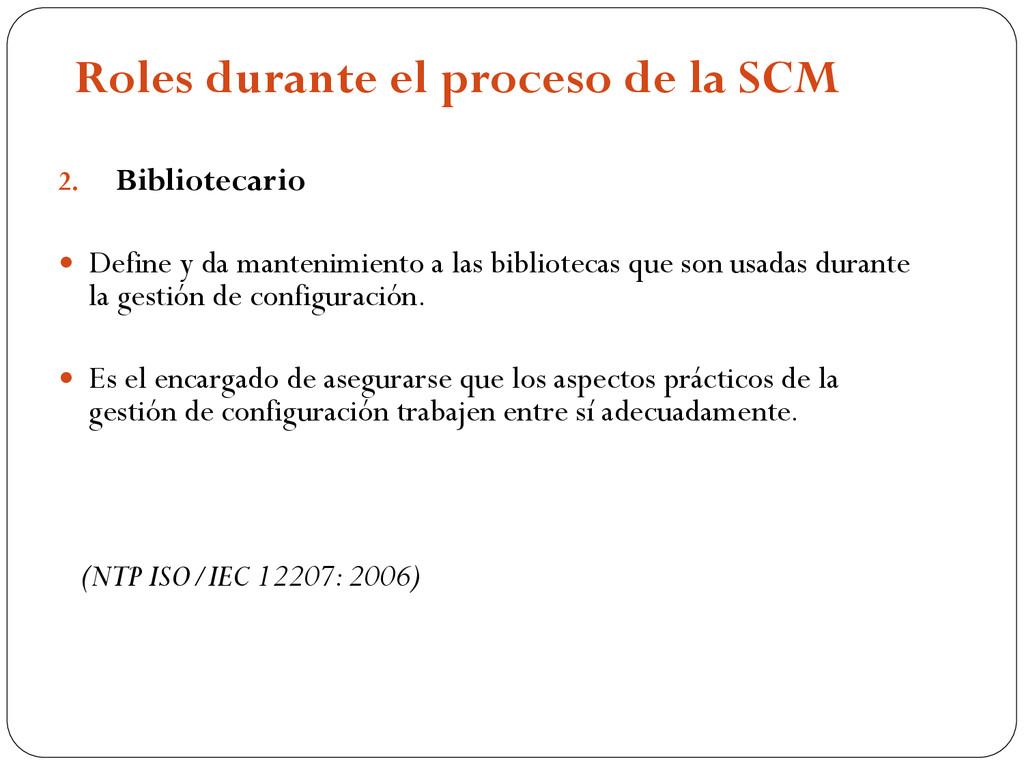Roles durante el proceso de la SCM 2. Bibliotec...