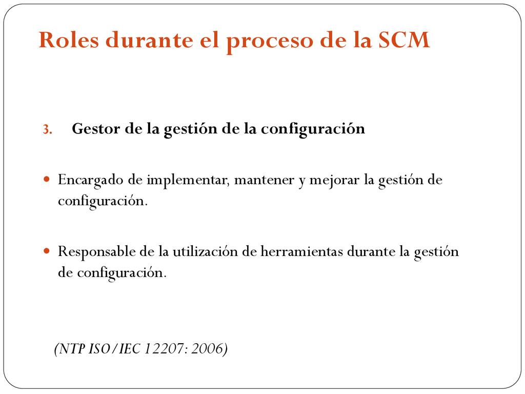 Roles durante el proceso de la SCM 3. Gestor de...