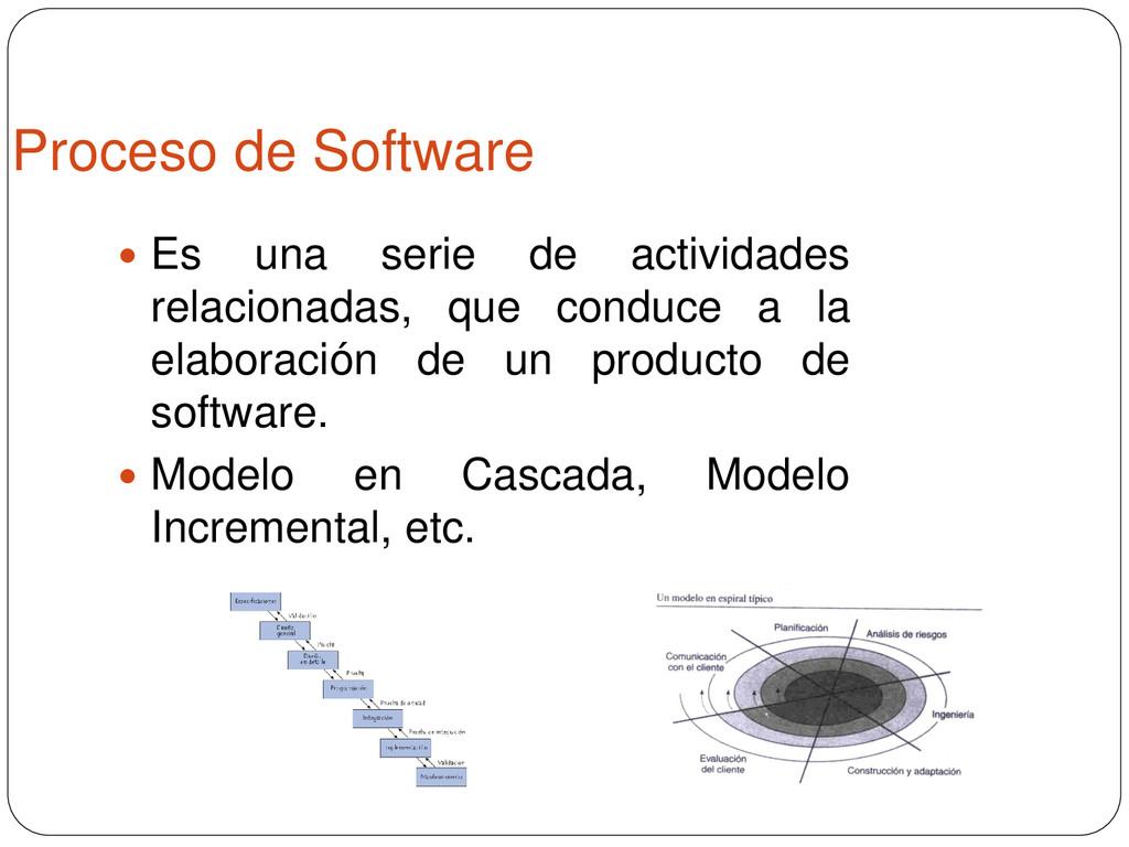 Proceso de Software  Es una serie de actividad...