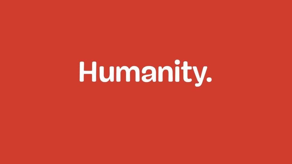 Humanity.