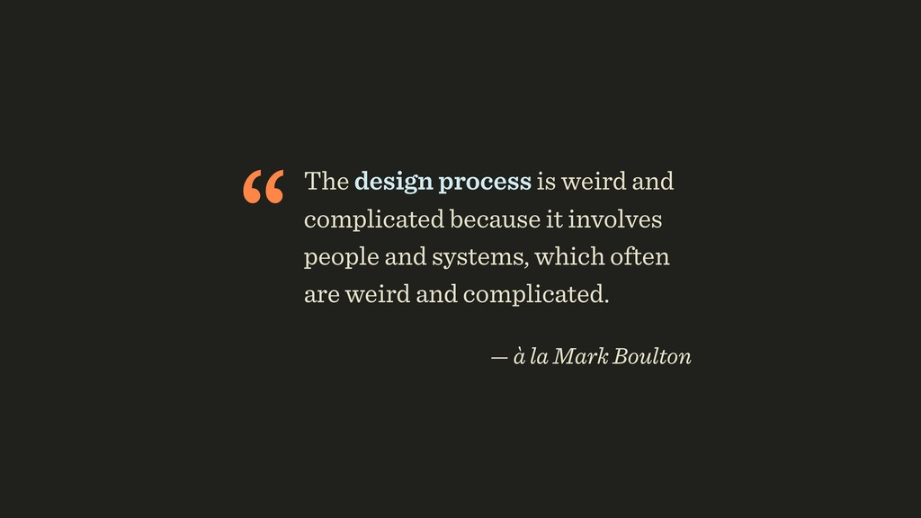 """""""The design process is weird and complicated be..."""