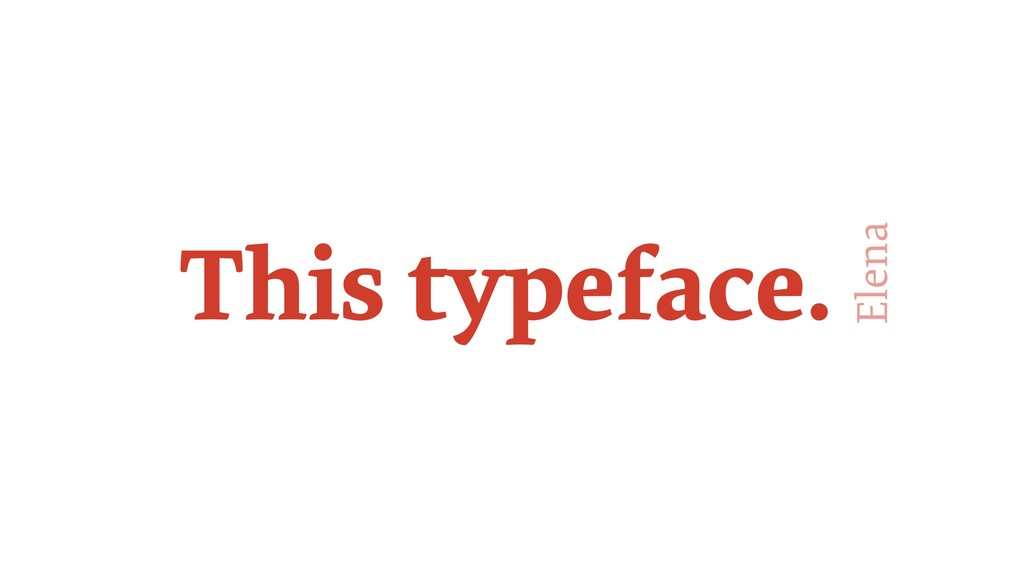 This typeface. Elena