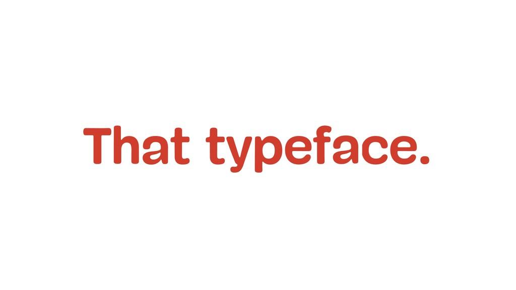 ce. That typefa