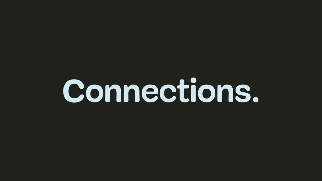 Connections.