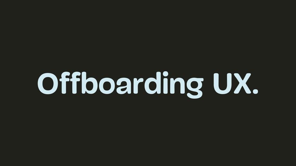 Offboarding UX.