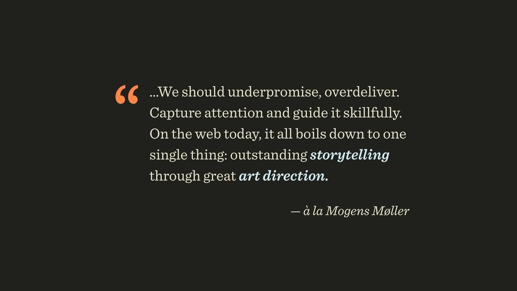 """""""…We should underpromise, overdeliver. Capture ..."""