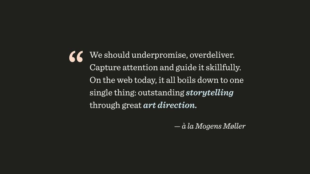 """""""We should underpromise, overdeliver. Capture a..."""