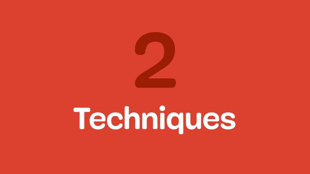 2 Techniques