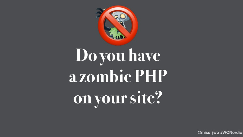 Do you have a zombie PHP on your site?  @miss_j...