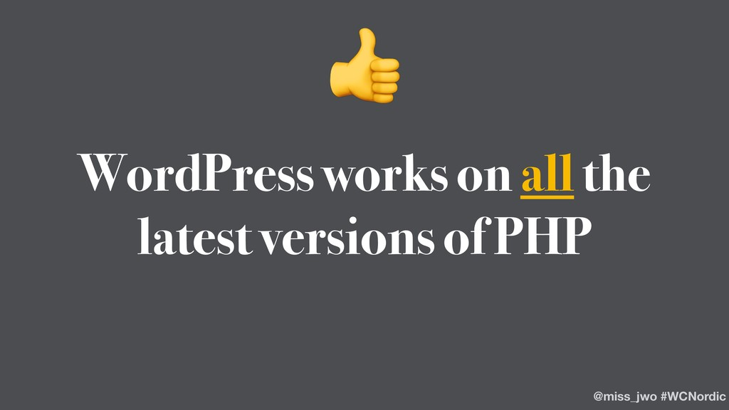 WordPress works on all the latest versions of P...