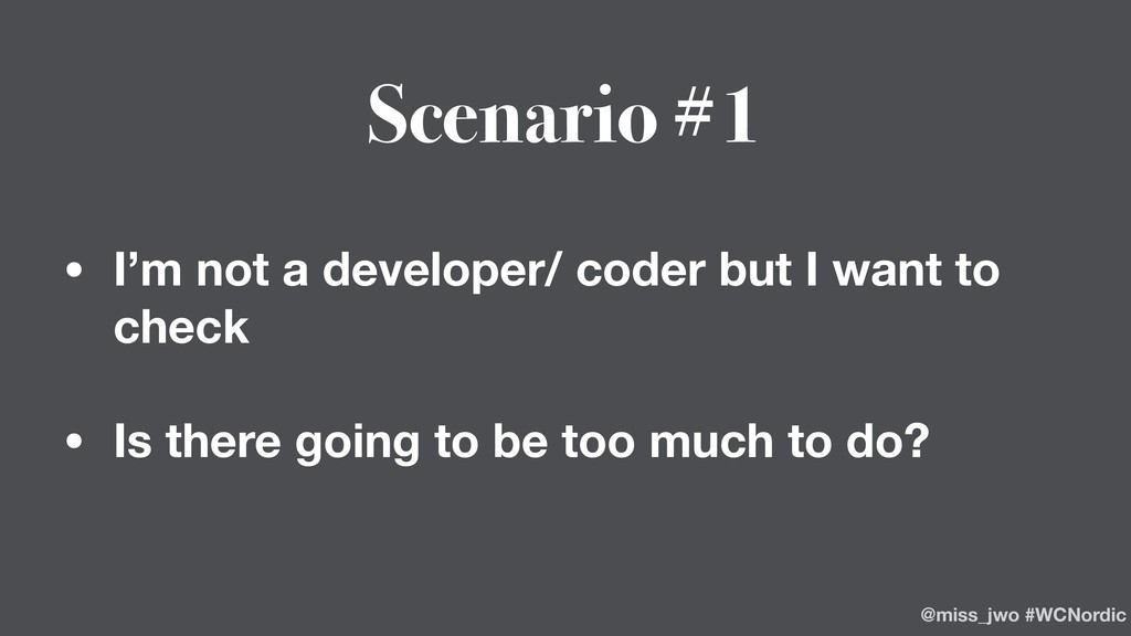 Scenario #1 • I'm not a developer/ coder but I ...