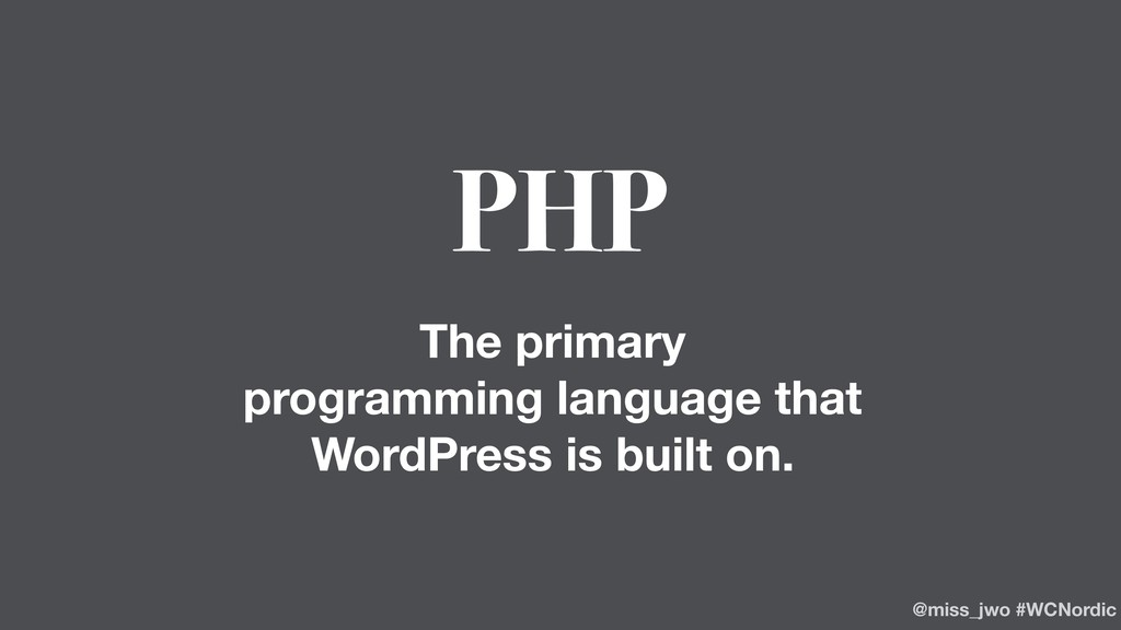 PHP The primary programming language that WordP...