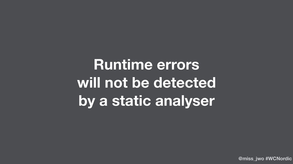 Runtime errors will not be detected by a static...