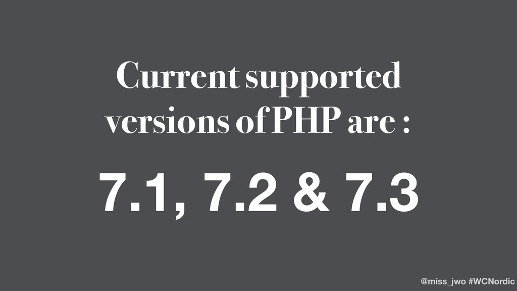 Current supported versions of PHP are : 7.1, 7....