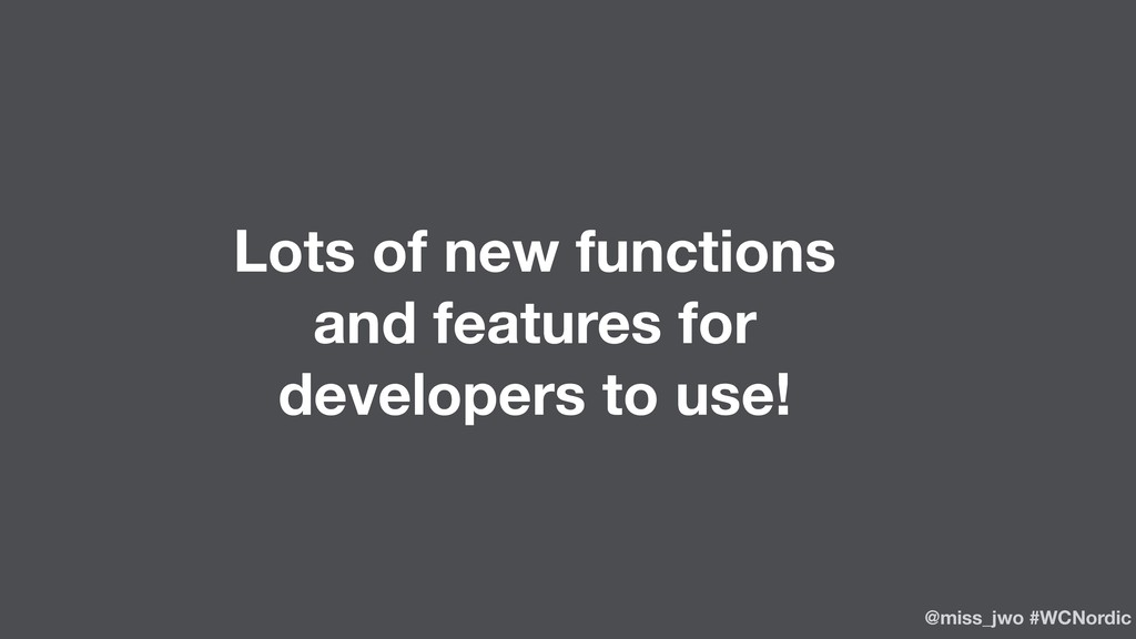 Lots of new functions and features for develope...