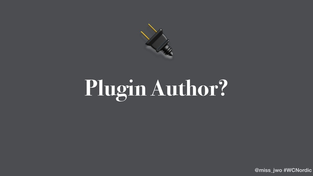 Plugin Author?  @miss_jwo #WCNordic