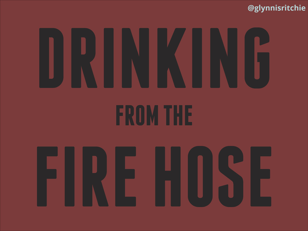@glynnisritchie DRINKING FIRE HOSE FROM THE