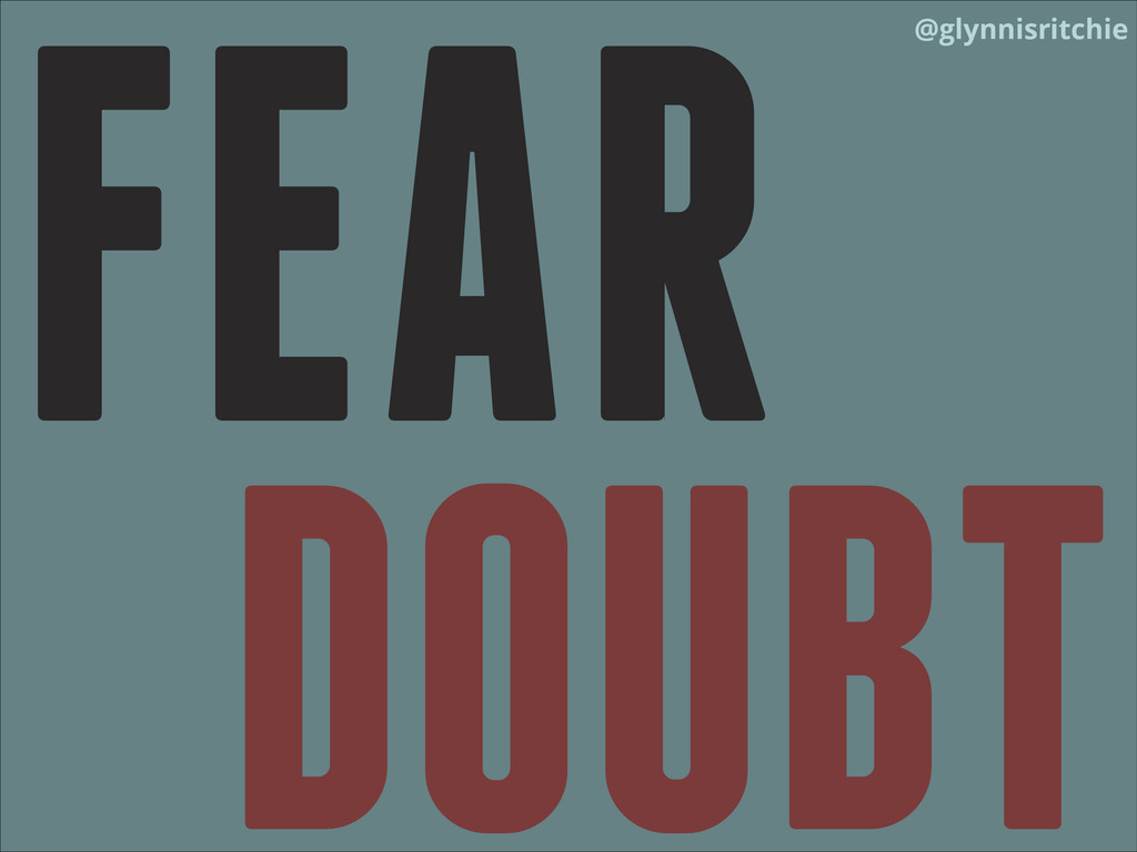 @glynnisritchie FEAR DOUBT