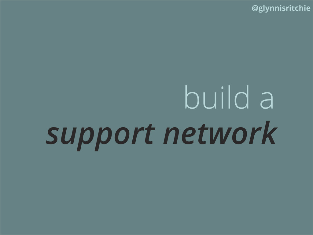 @glynnisritchie build a support network