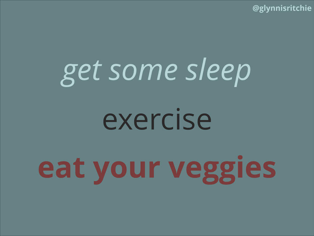 @glynnisritchie ! eat your veggies exercise get...