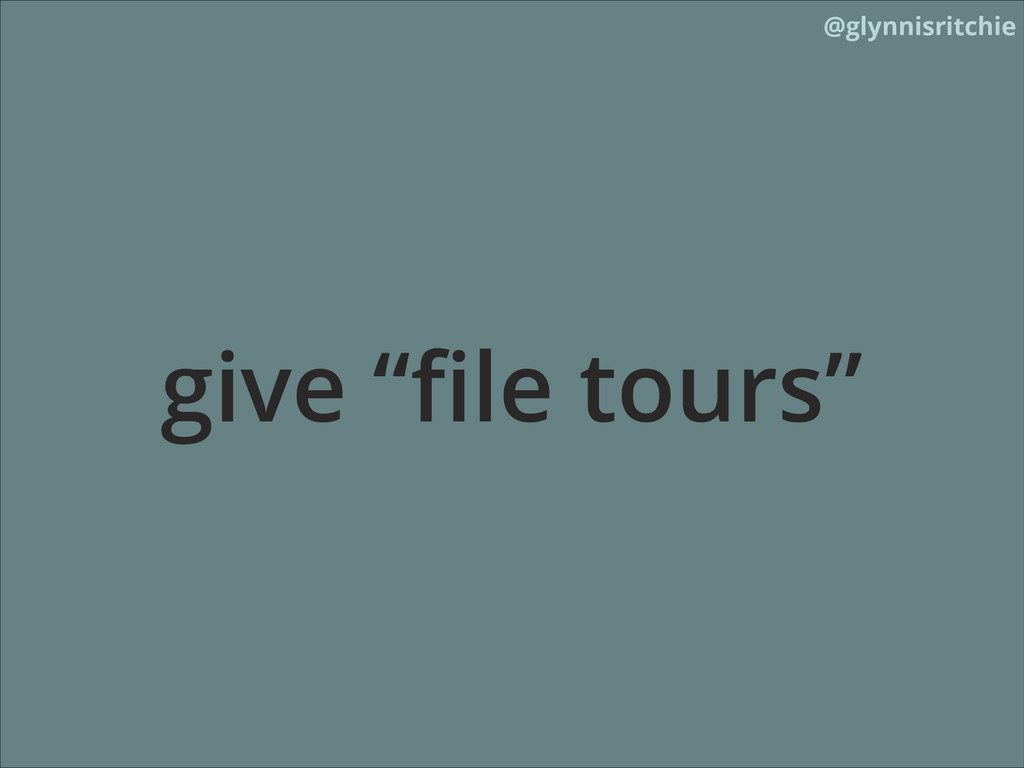 "@glynnisritchie give ""file tours"""