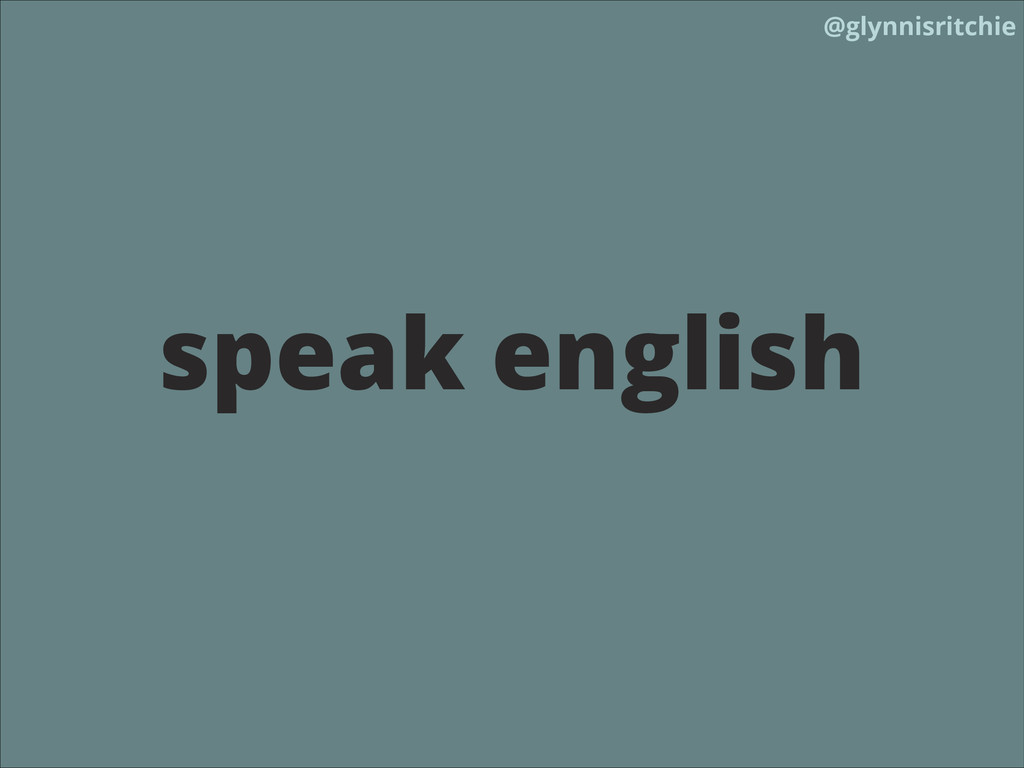 @glynnisritchie speak english