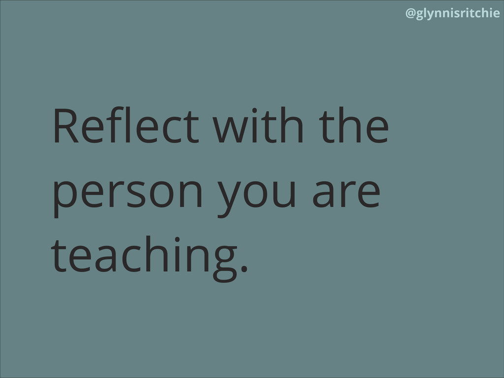 @glynnisritchie Reflect with the person you are ...
