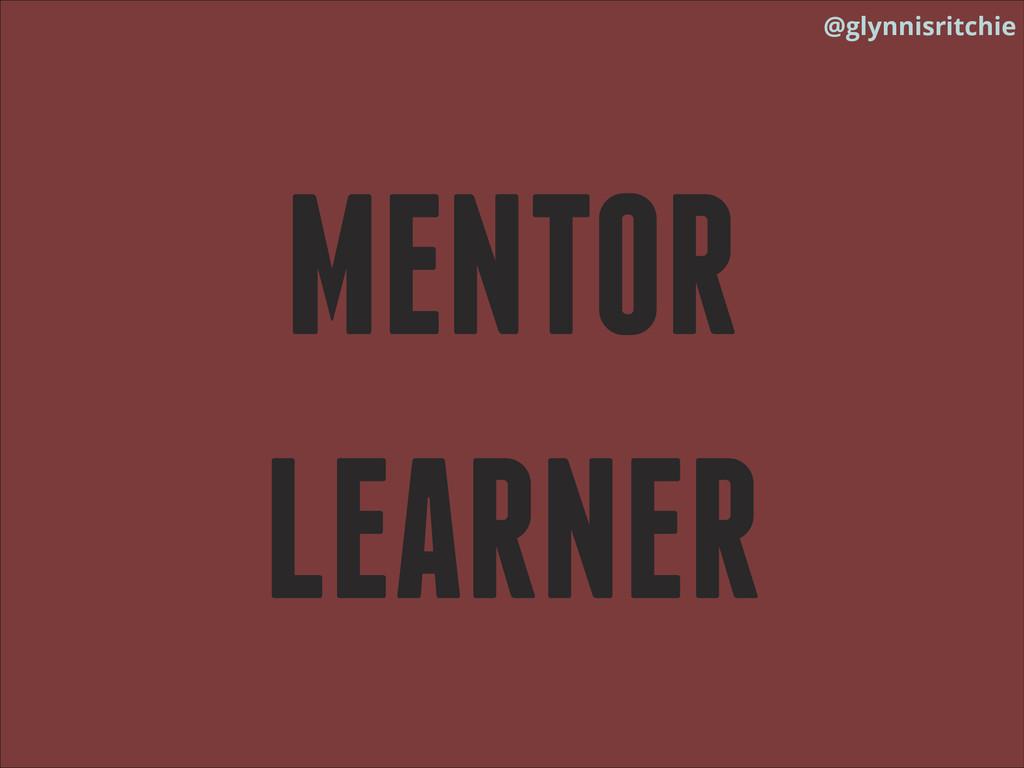 @glynnisritchie MENTOR LEARNER