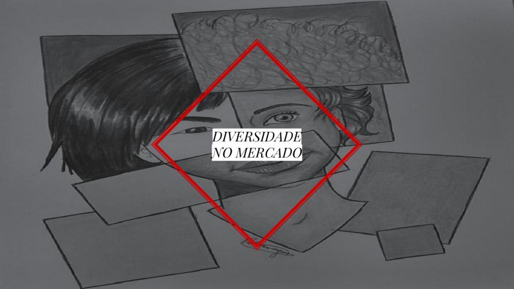 DIVERSIDADE NO MERCADO