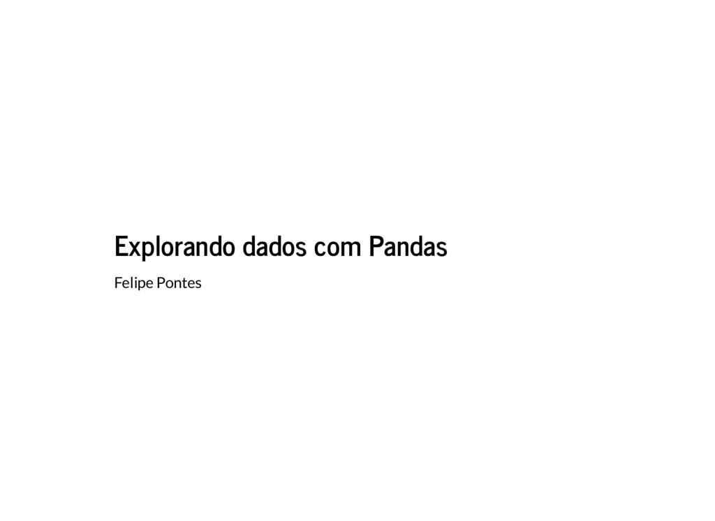 Explorando dados com Pandas Felipe Pontes