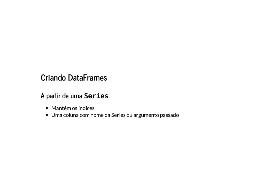 Criando DataFrames A partir de uma Series Manté...