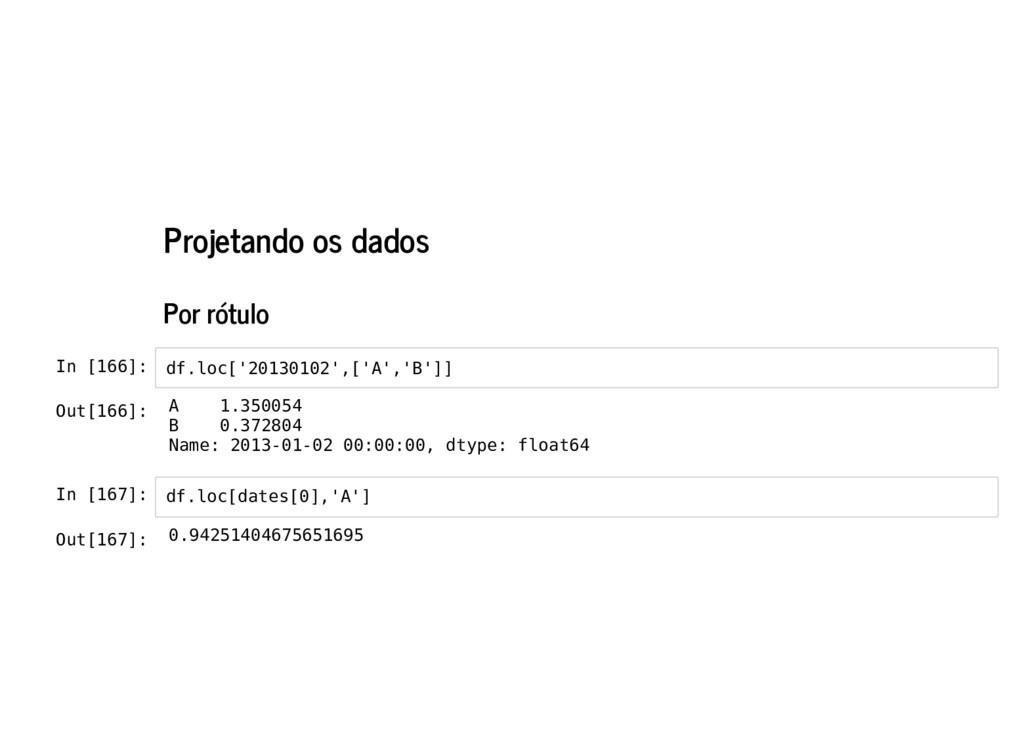Projetando os dados Por rótulo In [166]: In [16...