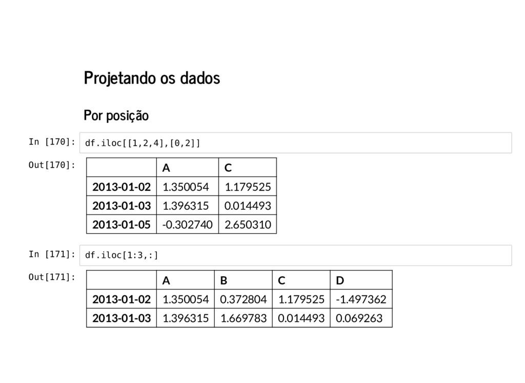 Projetando os dados Por posição In [170]: In [1...