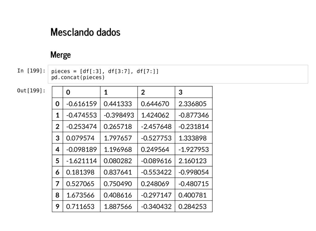 Mesclando dados Merge In [199]: pieces = [df[:3...
