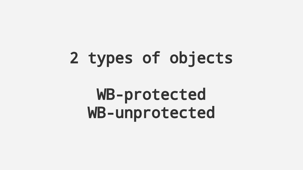 2 types of objects WB-protected WB-unprotected