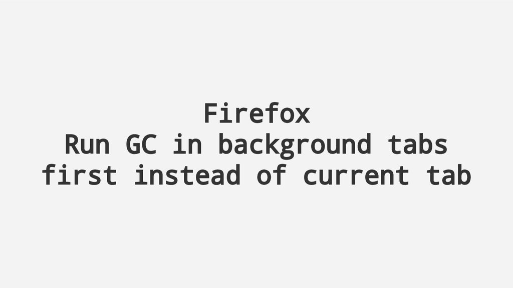 Firefox Run GC in background tabs first instead...