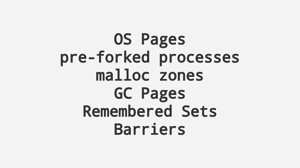 OS Pages pre-forked processes malloc zones GC P...