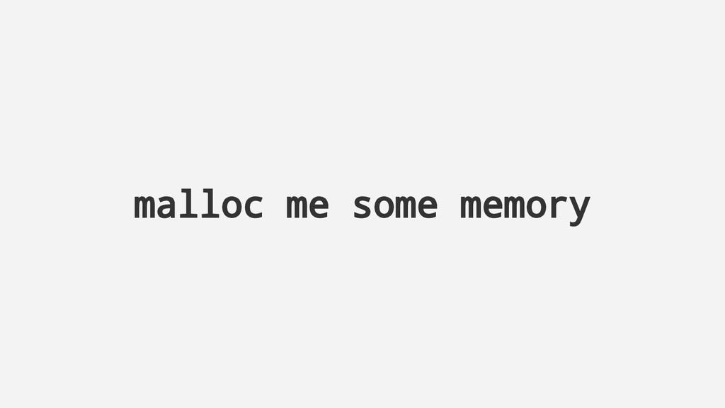 malloc me some memory
