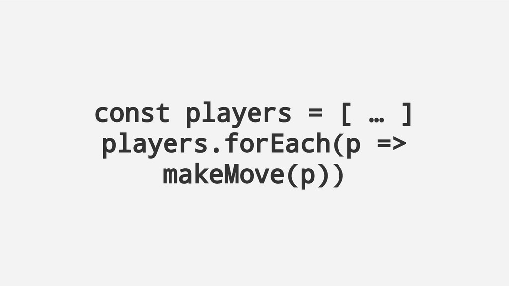 const players = [ … ] players.forEach(p => make...