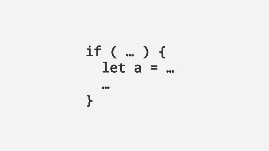 if ( … ) { let a = … … }