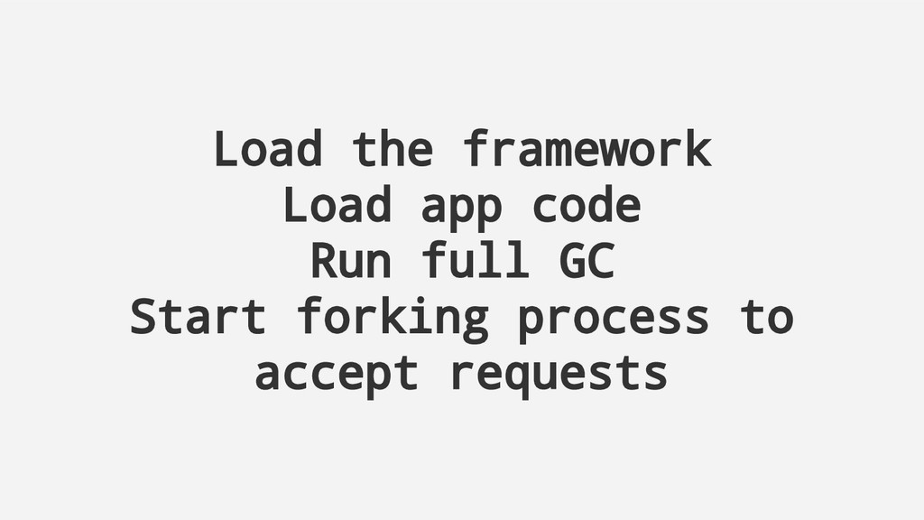 Load the framework Load app code Run full GC St...
