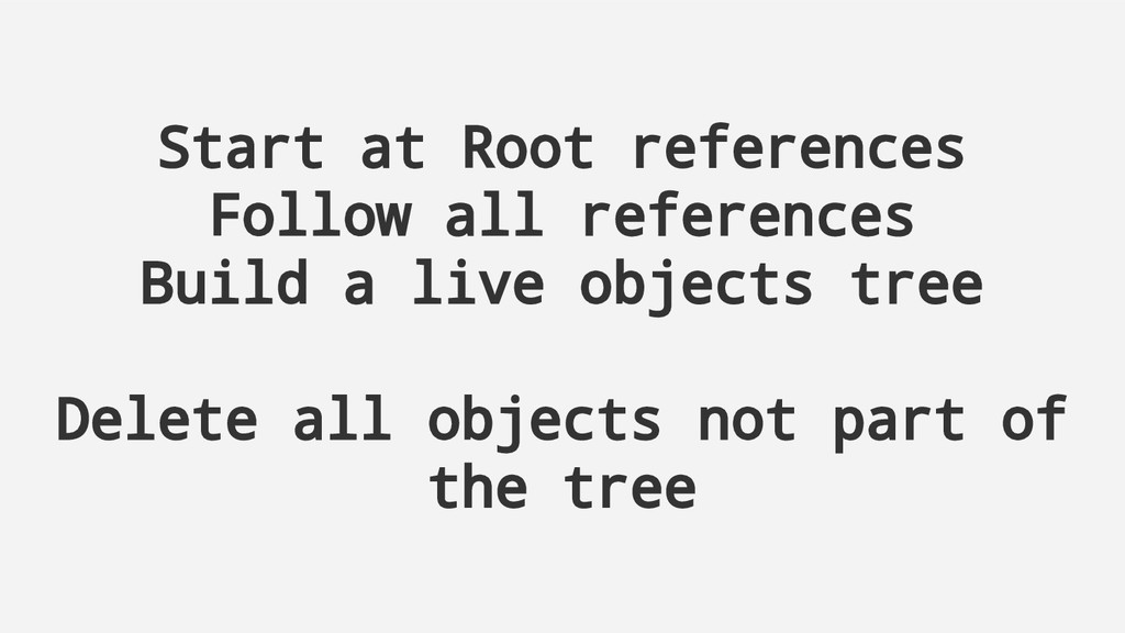 Start at Root references Follow all references ...