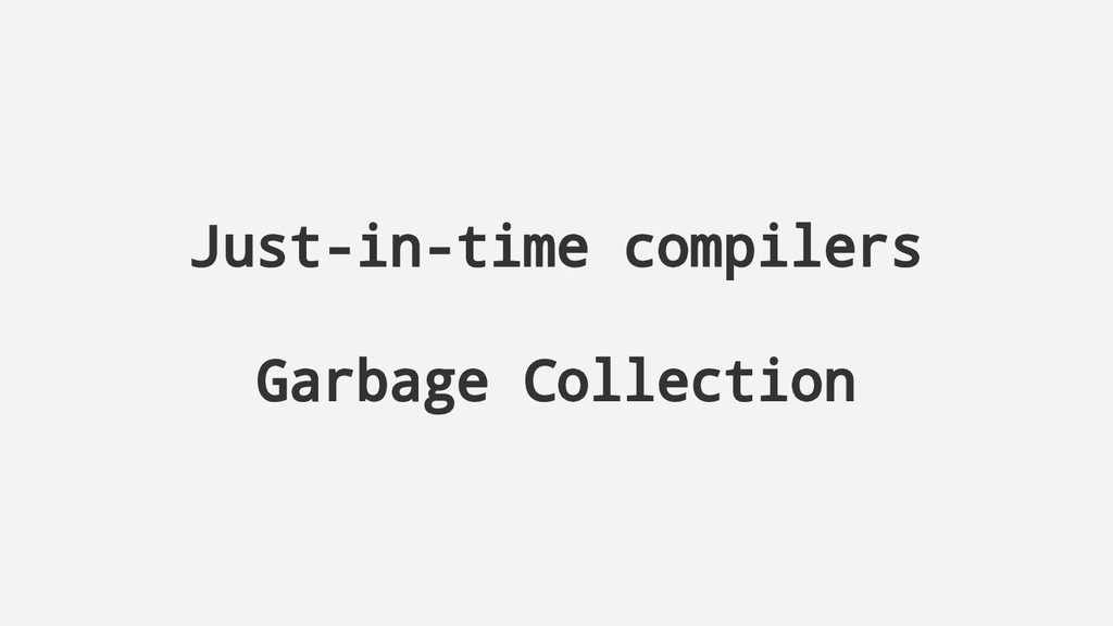 Just-in-time compilers Garbage Collection