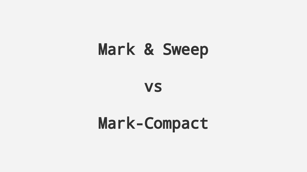 Mark & Sweep vs Mark-Compact