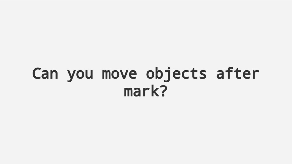 Can you move objects after mark?