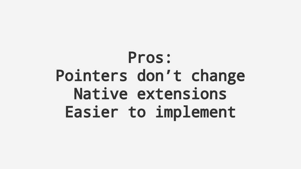 Pros: Pointers don't change Native extensions E...